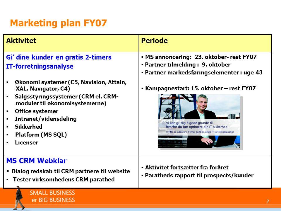 2 Marketing plan FY07 AktivitetPeriode Gi' dine kunder en gratis 2-timers IT-forretningsanalyse  Økonomi systemer (C5, Navision, Attain, XAL, Navigator, C4)  Salgsstyringssystemer (CRM el.