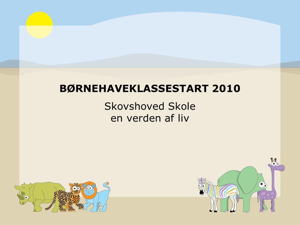 BØRNEHAVEKLASSESTART 2010 Skovshoved Skole en verden af liv