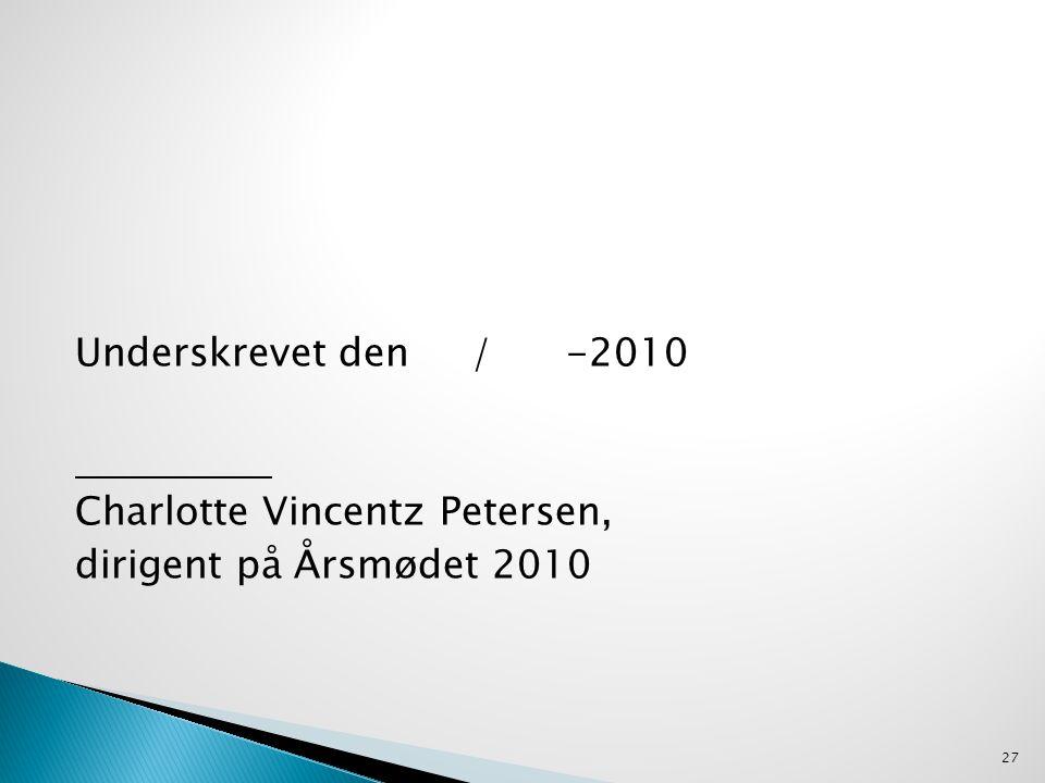 Underskrevet den / -2010 Charlotte Vincentz Petersen, dirigent på Årsmødet 2010 27