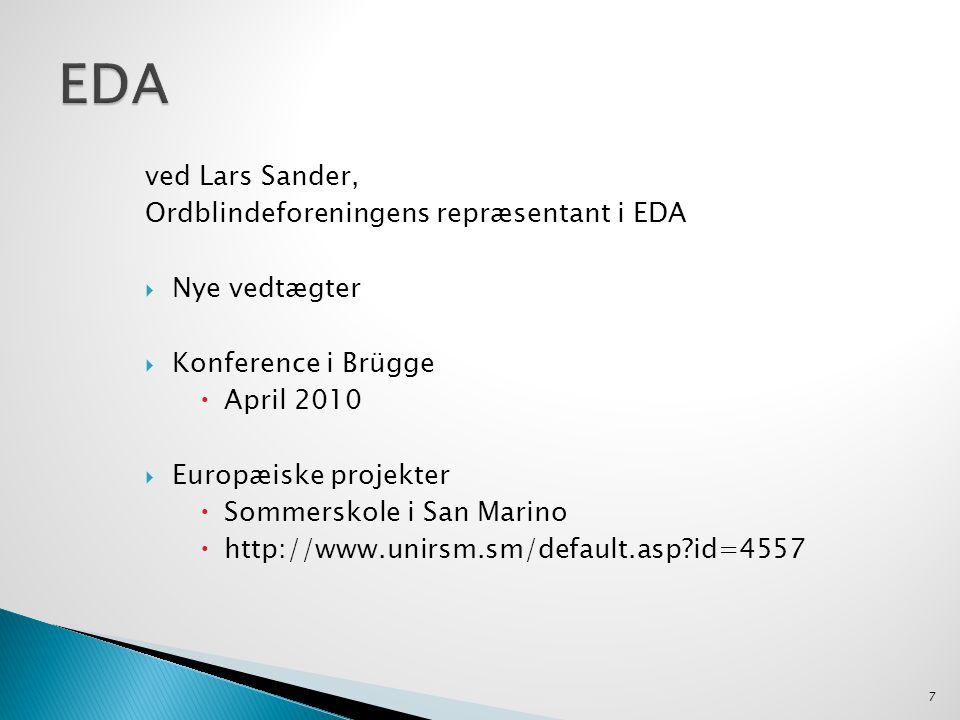 ved Lars Sander, Ordblindeforeningens repræsentant i EDA  Nye vedtægter  Konference i Brügge  April 2010  Europæiske projekter  Sommerskole i San Marino  http://www.unirsm.sm/default.asp id=4557 7