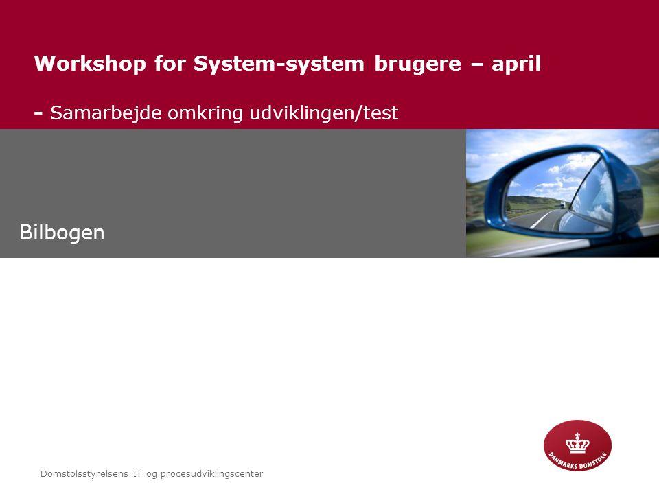 Domstolsstyrelsens IT og procesudviklingscenter Copyright © Workshop for System-system brugere – april - Samarbejde omkring udviklingen/test Bilbogen