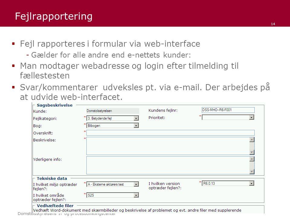 Domstolsstyrelsens IT og procesudviklingscenter Fejlrapportering  Fejl rapporteres i formular via web-interface -Gælder for alle andre end e-nettets kunder:  Man modtager webadresse og login efter tilmelding til fællestesten  Svar/kommentarer udveksles pt.