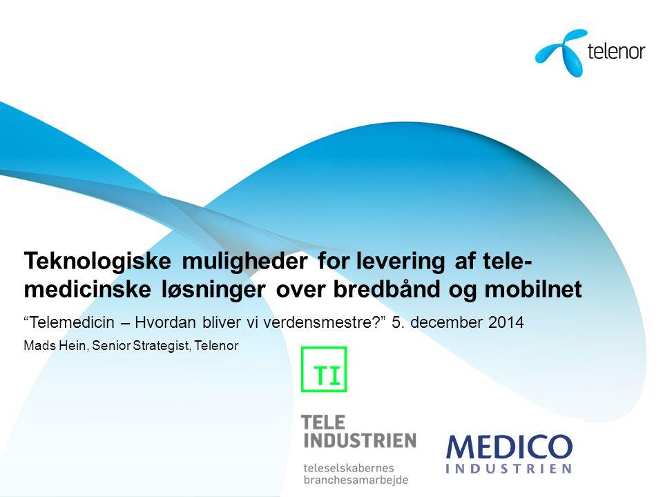 Teknologiske muligheder for levering af tele- medicinske løsninger over bredbånd og mobilnet Telemedicin – Hvordan bliver vi verdensmestre 5.