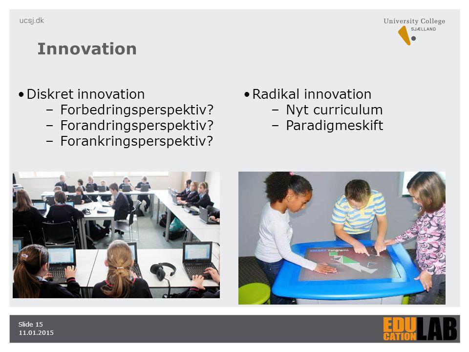 11.01.2015 Slide 15 Innovation Diskret innovation –Forbedringsperspektiv.