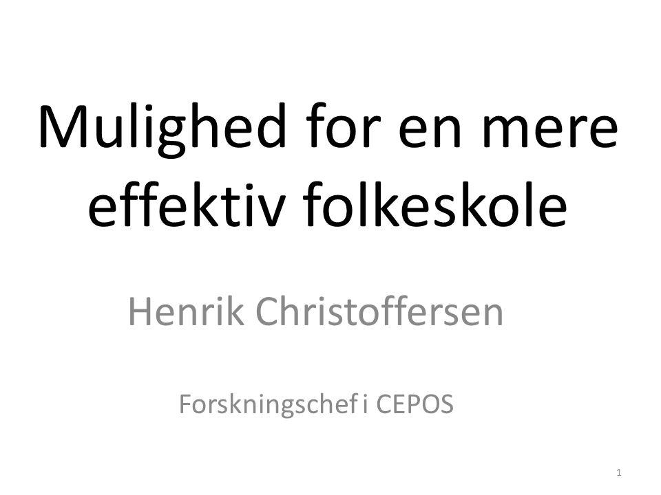 Mulighed for en mere effektiv folkeskole Henrik Christoffersen Forskningschef i CEPOS 1