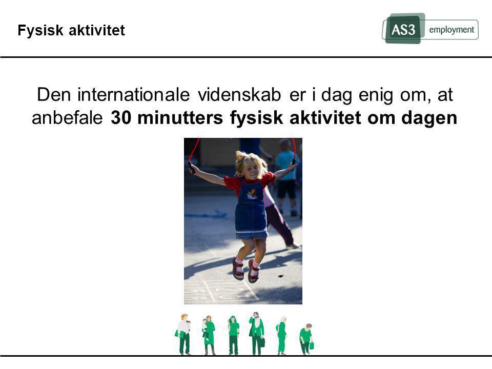 Fysisk aktivitet Den internationale videnskab er i dag enig om, at anbefale 30 minutters fysisk aktivitet om dagen