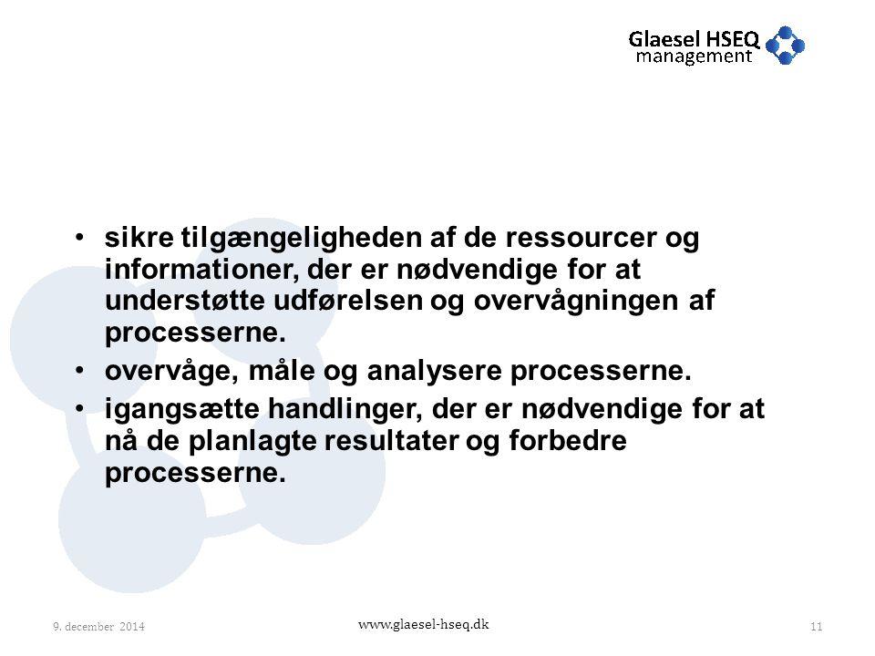 www.glaesel-hseq.dk sikre tilgængeligheden af de ressourcer og informationer, der er nødvendige for at understøtte udførelsen og overvågningen af processerne.