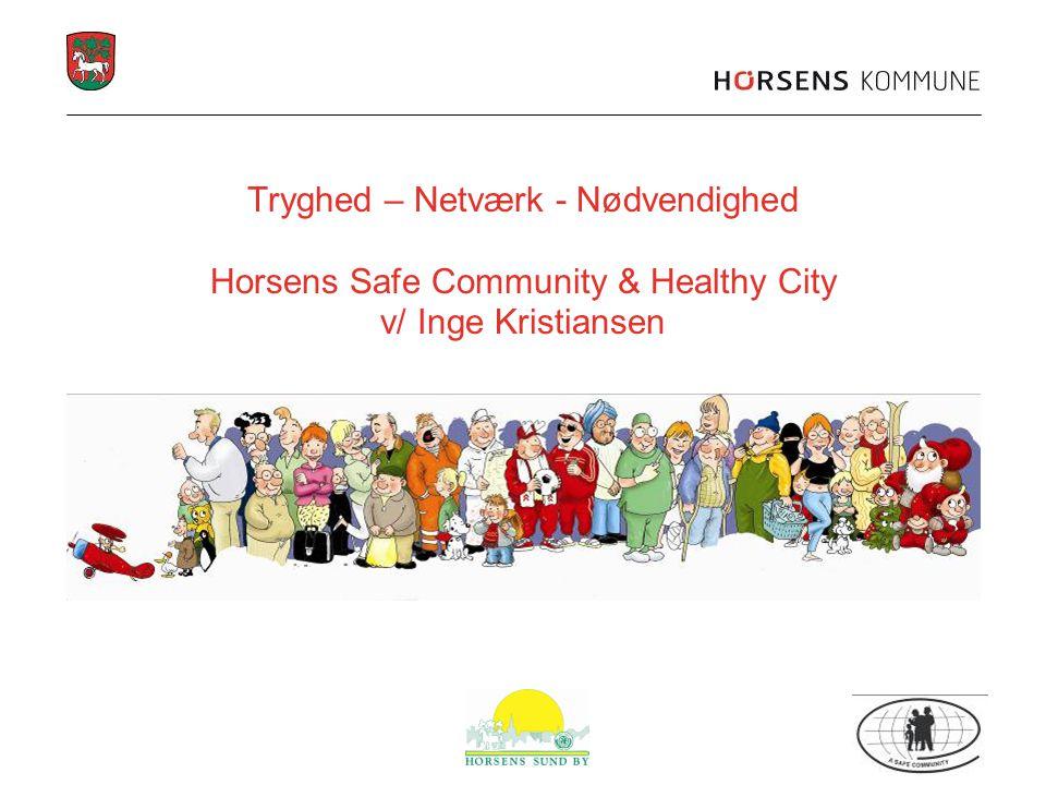Tryghed – Netværk - Nødvendighed Horsens Safe Community & Healthy City v/ Inge Kristiansen