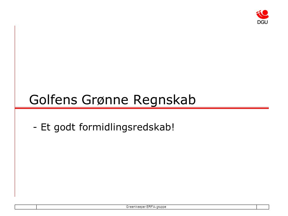 Greenkeeper ERFA-gruppe Golfens Grønne Regnskab - Et godt formidlingsredskab!
