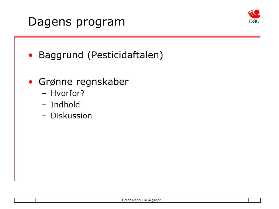 Greenkeeper ERFA-gruppe Dagens program Baggrund (Pesticidaftalen) Grønne regnskaber –Hvorfor.