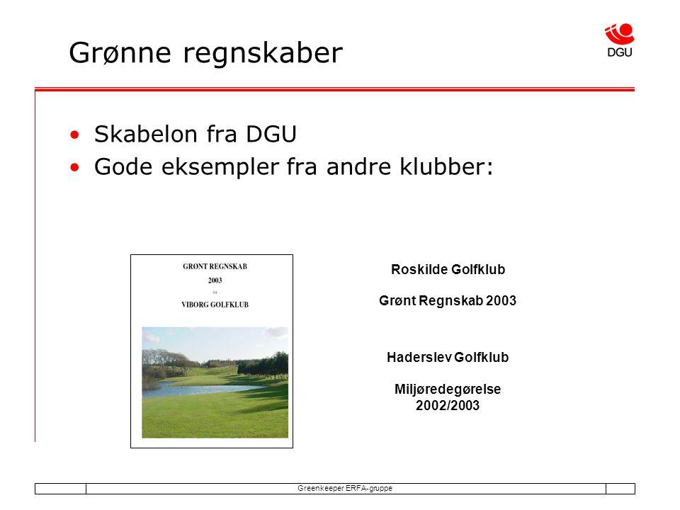 Greenkeeper ERFA-gruppe Grønne regnskaber Skabelon fra DGU Gode eksempler fra andre klubber: Roskilde Golfklub Grønt Regnskab 2003 Haderslev Golfklub Miljøredegørelse 2002/2003