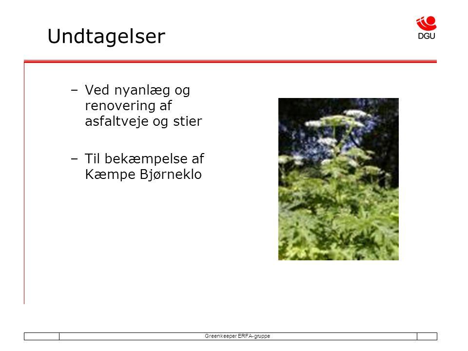 Greenkeeper ERFA-gruppe Undtagelser –Ved nyanlæg og renovering af asfaltveje og stier –Til bekæmpelse af Kæmpe Bjørneklo