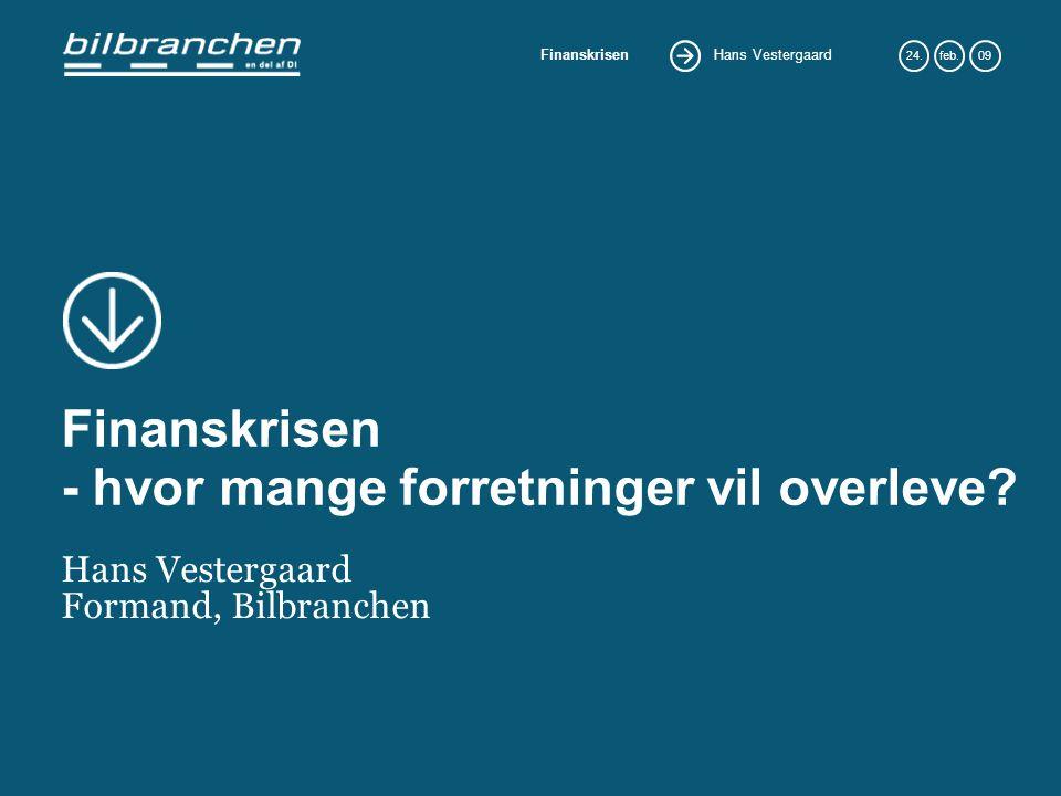 Hans Vestergaard Finanskrisen 24.feb.09 Finanskrisen - hvor mange forretninger vil overleve.
