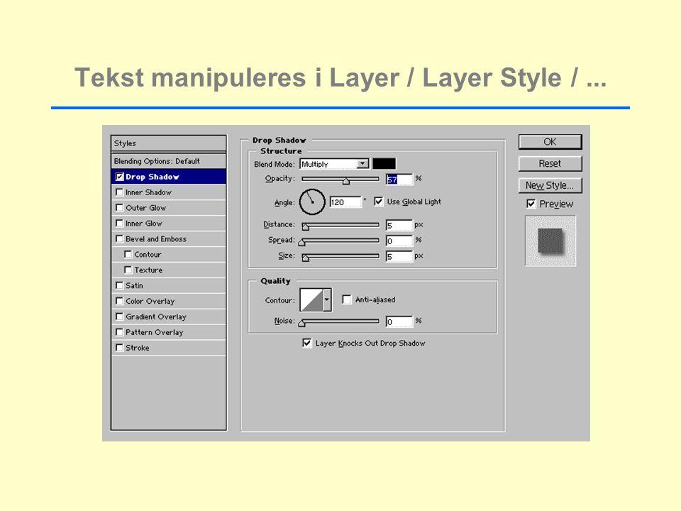 Tekst manipuleres i Layer / Layer Style /...