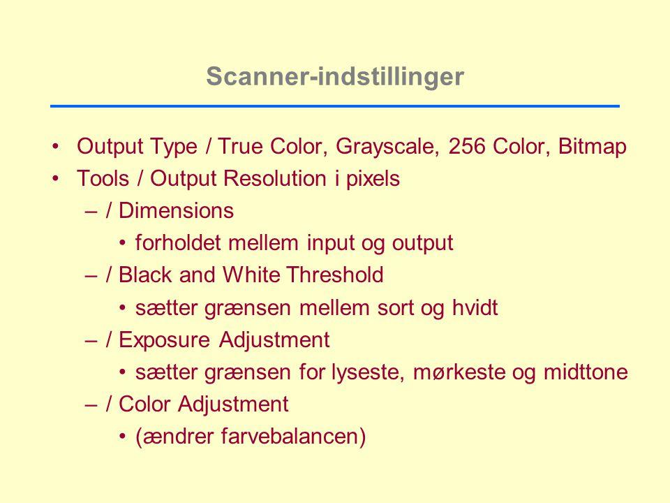 Scanner-indstillinger Output Type / True Color, Grayscale, 256 Color, Bitmap Tools / Output Resolution i pixels –/ Dimensions forholdet mellem input og output –/ Black and White Threshold sætter grænsen mellem sort og hvidt –/ Exposure Adjustment sætter grænsen for lyseste, mørkeste og midttone –/ Color Adjustment (ændrer farvebalancen)