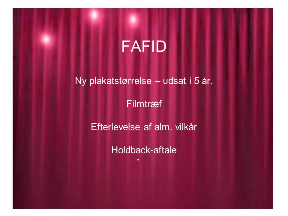 FAFID Ny plakatstørrelse – udsat i 5 år. Filmtræf Efterlevelse af alm. vilkår Holdback-aftale.