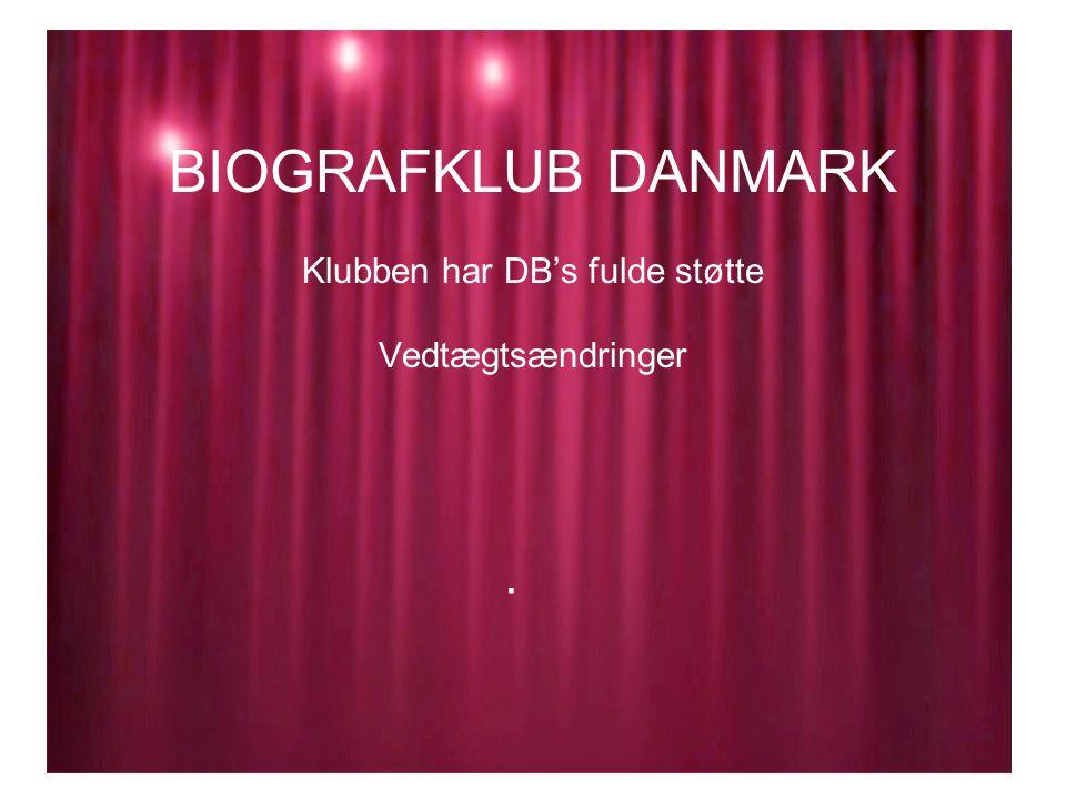 BIOGRAFKLUB DANMARK Klubben har DB's fulde støtte Vedtægtsændringer.