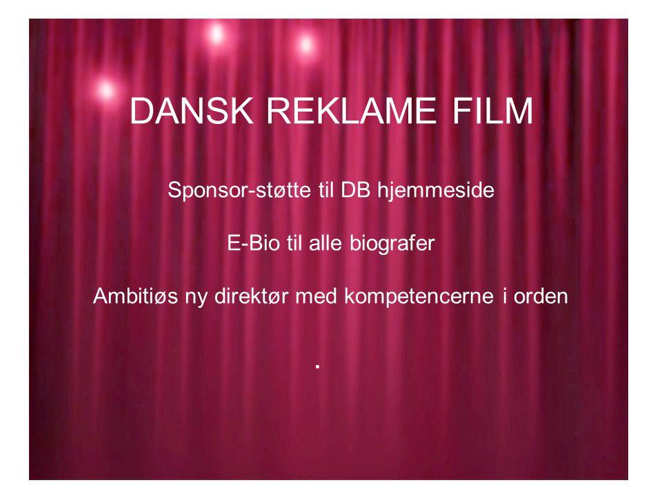 DANSK REKLAME FILM Sponsor-støtte til DB hjemmeside E-Bio til alle biografer Ambitiøs ny direktør med kompetencerne i orden.