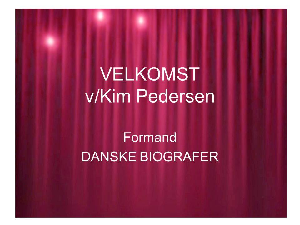 VELKOMST v/Kim Pedersen Formand DANSKE BIOGRAFER