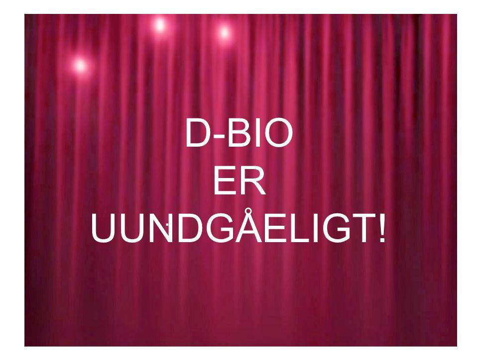 D-BIO ER UUNDGÅELIGT!.