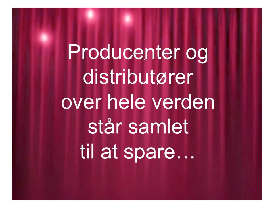 Producenter og distributører over hele verden står samlet til at spare….