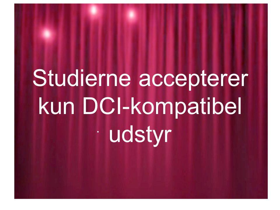 Studierne accepterer kun DCI-kompatibel udstyr.