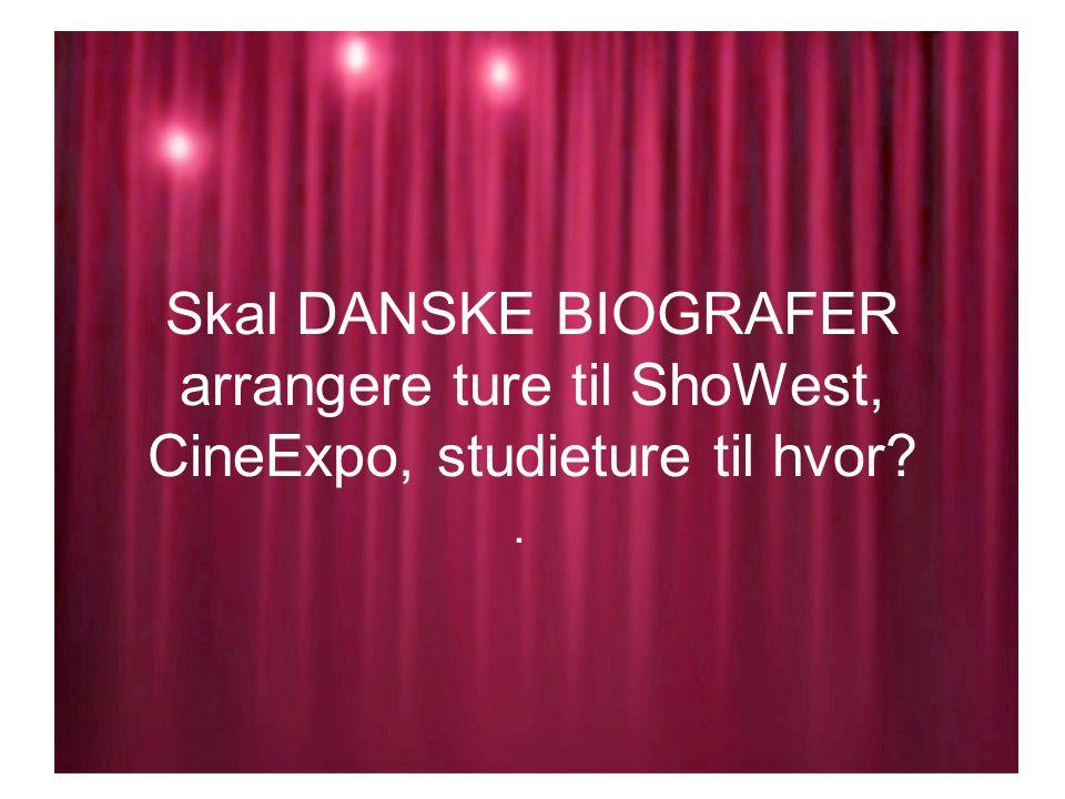 Skal DANSKE BIOGRAFER arrangere ture til ShoWest, CineExpo, studieture til hvor .