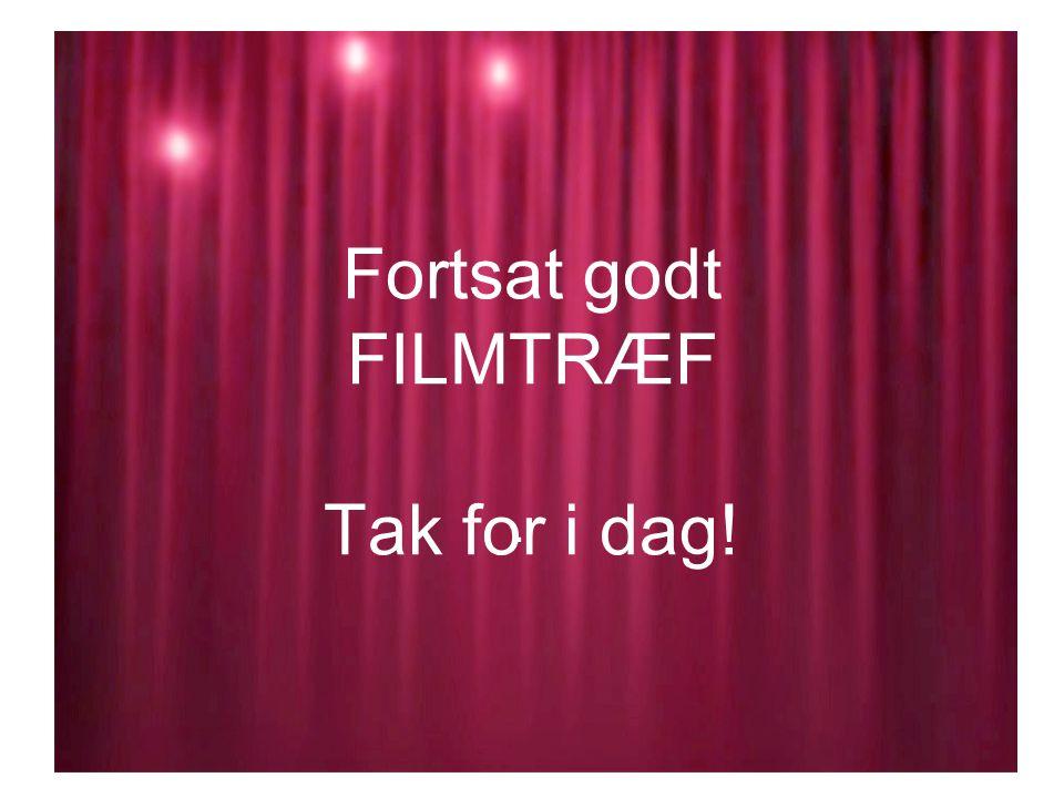 Fortsat godt FILMTRÆF Tak for i dag!.