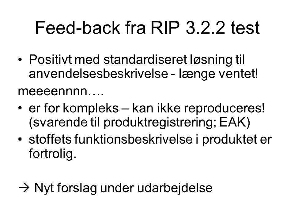 Feed-back fra RIP 3.2.2 test Positivt med standardiseret løsning til anvendelsesbeskrivelse - længe ventet.