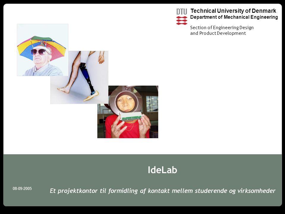 Technical University of Denmark Department of Mechanical Engineering Section of Engineering Design and Product Development 08-09-2005 IdeLab Et projektkontor til formidling af kontakt mellem studerende og virksomheder