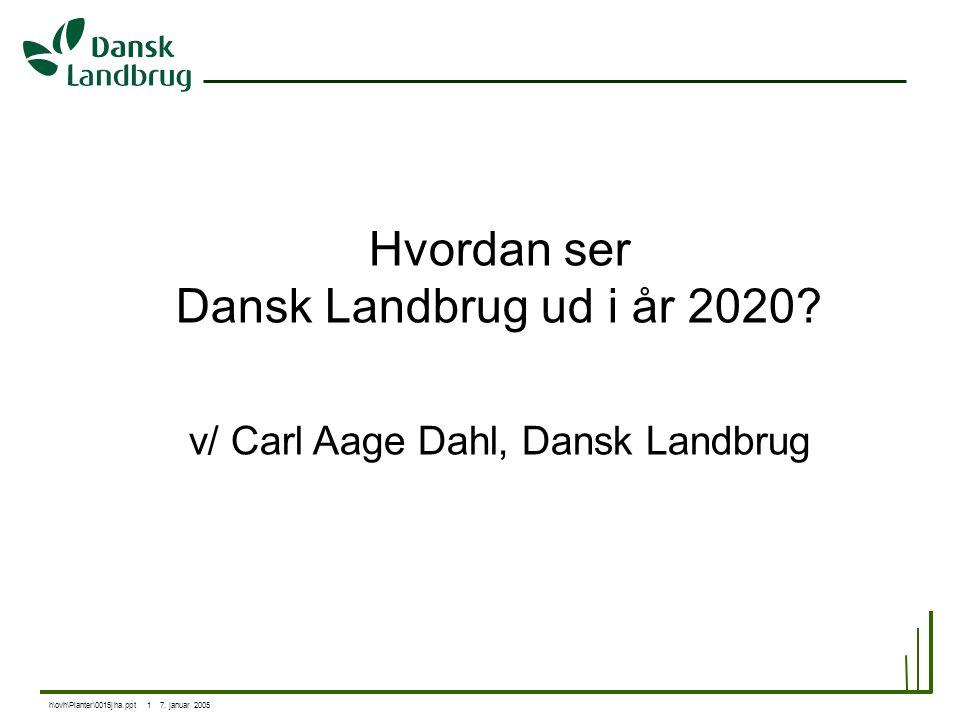 h\ovh\Planter\0015jha.ppt 1 7. januar 2005 Hvordan ser Dansk Landbrug ud i år 2020.