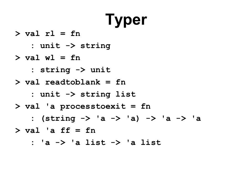 Typer > val rl = fn : unit -> string > val wl = fn : string -> unit > val readtoblank = fn : unit -> string list > val a processtoexit = fn : (string -> a -> a) -> a -> a > val a ff = fn : a -> a list -> a list