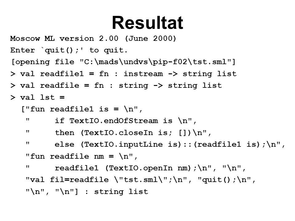 Resultat Moscow ML version 2.00 (June 2000) Enter `quit(); to quit.