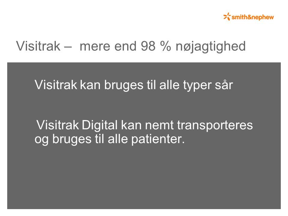Visitrak – mere end 98 % nøjagtighed Visitrak kan bruges til alle typer sår Visitrak Digital kan nemt transporteres og bruges til alle patienter.