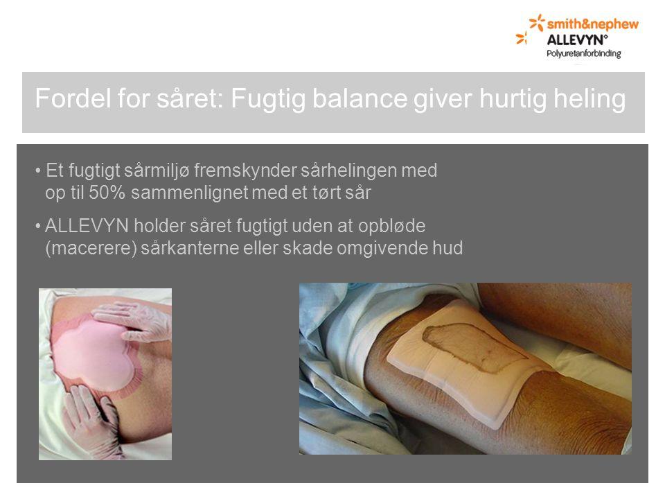 Fordel for såret: Fugtig balance giver hurtig heling Et fugtigt sårmiljø fremskynder sårhelingen med op til 50% sammenlignet med et tørt sår ALLEVYN holder såret fugtigt uden at opbløde (macerere) sårkanterne eller skade omgivende hud