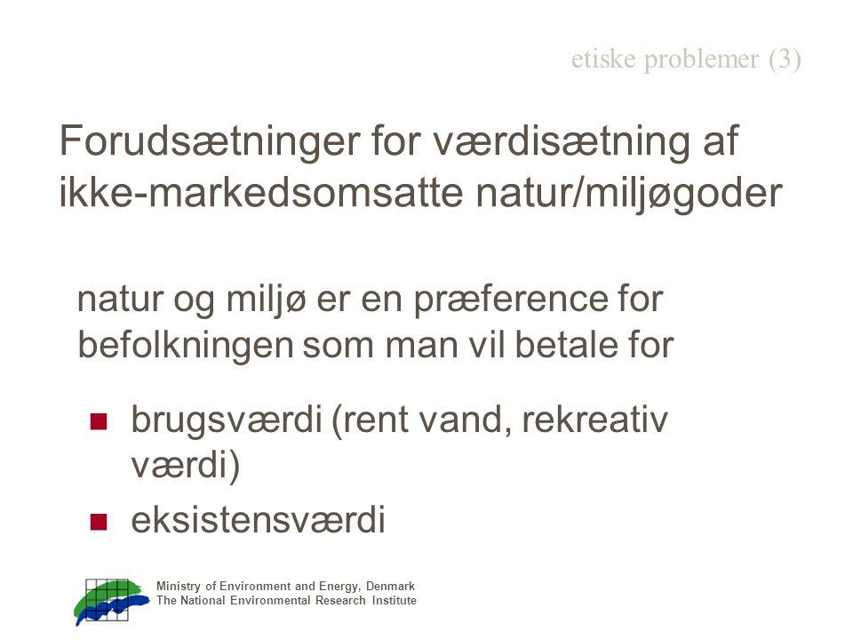 Ministry of Environment and Energy, Denmark The National Environmental Research Institute Forudsætninger for værdisætning af ikke-markedsomsatte natur/miljøgoder natur og miljø er en præference for befolkningen som man vil betale for brugsværdi (rent vand, rekreativ værdi) eksistensværdi etiske problemer (3)
