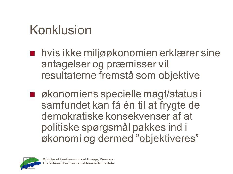 Ministry of Environment and Energy, Denmark The National Environmental Research Institute Konklusion hvis ikke miljøøkonomien erklærer sine antagelser og præmisser vil resultaterne fremstå som objektive økonomiens specielle magt/status i samfundet kan få én til at frygte de demokratiske konsekvenser af at politiske spørgsmål pakkes ind i økonomi og dermed objektiveres