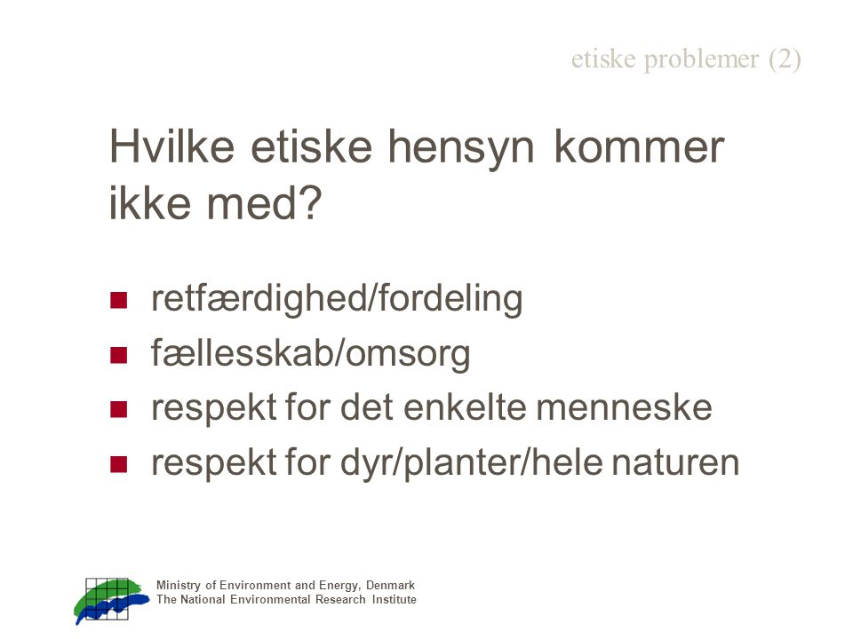 Ministry of Environment and Energy, Denmark The National Environmental Research Institute Hvilke etiske hensyn kommer ikke med.
