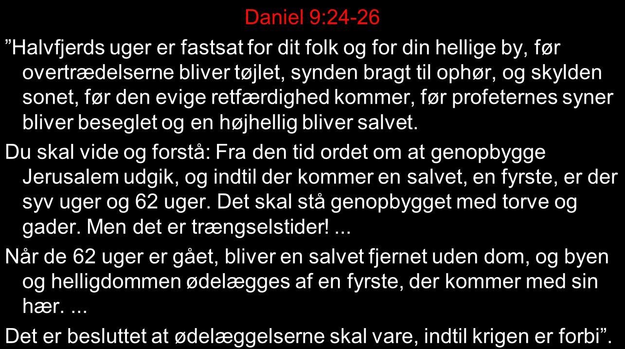Daniel 9:24-26 Halvfjerds uger er fastsat for dit folk og for din hellige by, før overtrædelserne bliver tøjlet, synden bragt til ophør, og skylden sonet, før den evige retfærdighed kommer, før profeternes syner bliver beseglet og en højhellig bliver salvet.