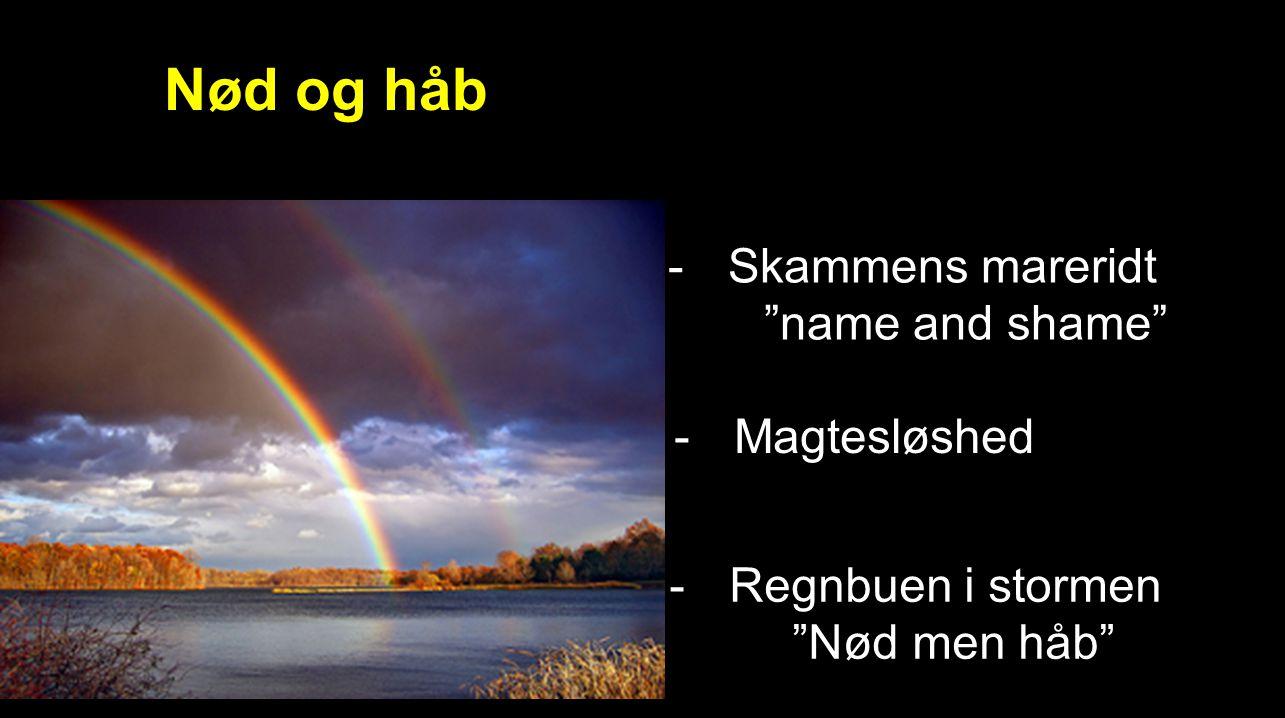 Nød og håb -Skammens mareridt name and shame -Regnbuen i stormen Nød men håb -Magtesløshed