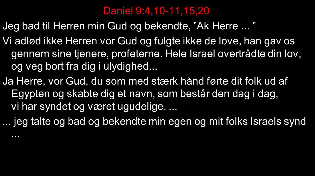 Daniel 9:4,10-11,15,20 Jeg bad til Herren min Gud og bekendte, Ak Herre...