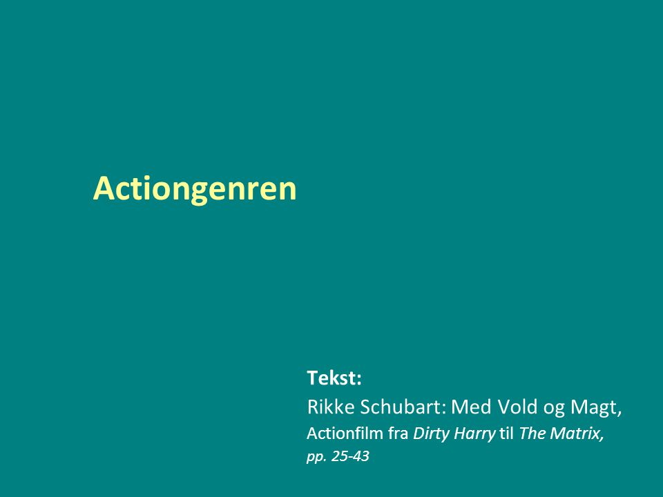 Actiongenren Tekst: Rikke Schubart: Med Vold og Magt, Actionfilm fra Dirty Harry til The Matrix, pp.