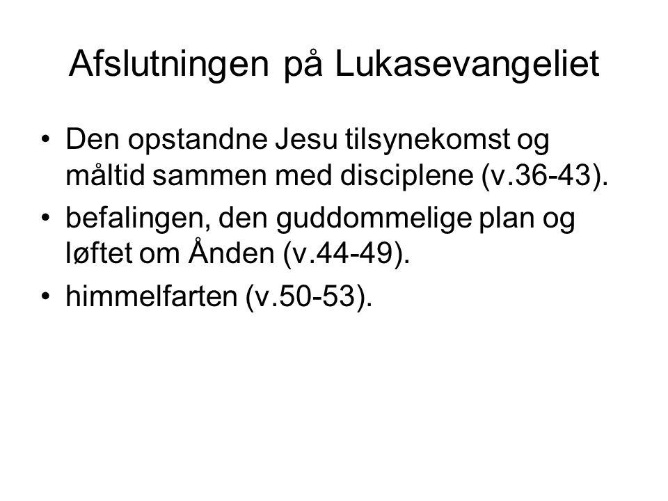 Afslutningen på Lukasevangeliet Den opstandne Jesu tilsynekomst og måltid sammen med disciplene (v.36-43).