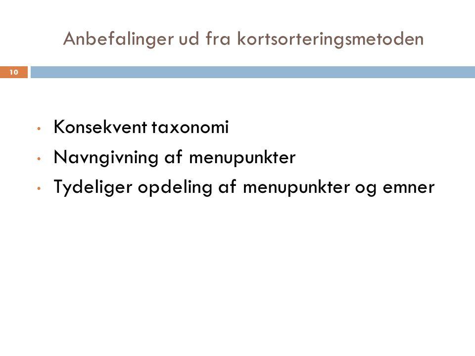 Anbefalinger ud fra kortsorteringsmetoden Konsekvent taxonomi Navngivning af menupunkter Tydeliger opdeling af menupunkter og emner 10