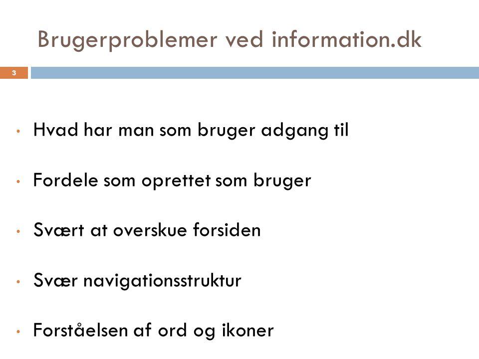 Brugerproblemer ved information.dk Hvad har man som bruger adgang til Fordele som oprettet som bruger Svært at overskue forsiden Svær navigationsstruktur Forståelsen af ord og ikoner 3