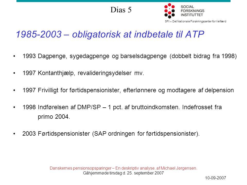SFI – Det Nationale Forskningscenter for Velfærd Dias 5 Danskernes pensionsopsparinger – En deskriptiv analyse, af Michael Jørgensen.