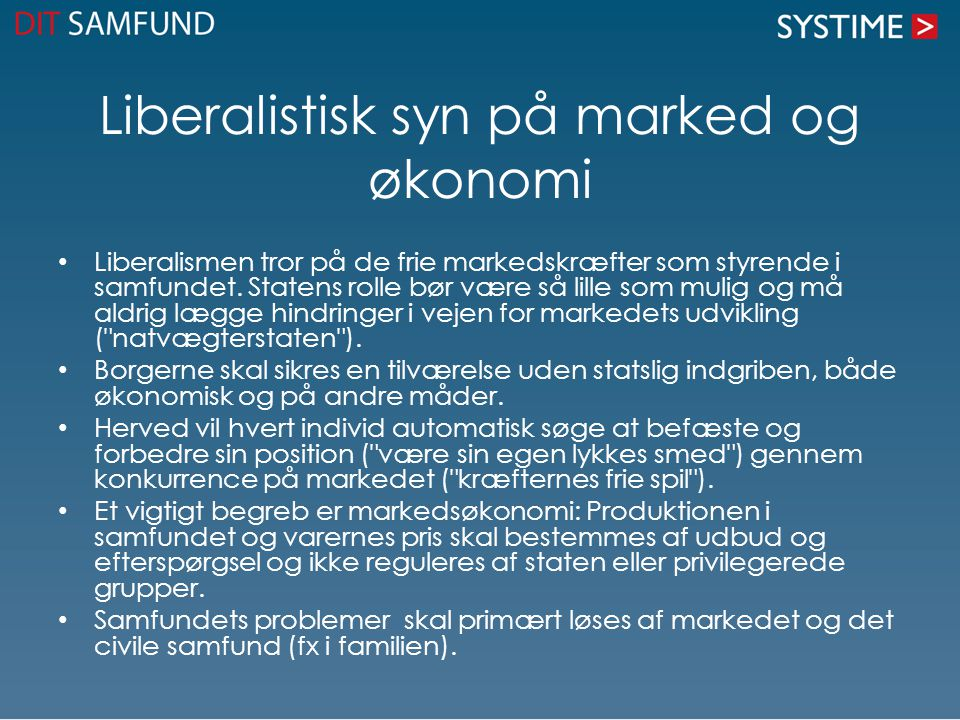 Liberalistisk syn på marked og økonomi Liberalismen tror på de frie markedskræfter som styrende i samfundet.