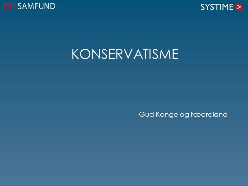 KONSERVATISME - Gud Konge og fædreland