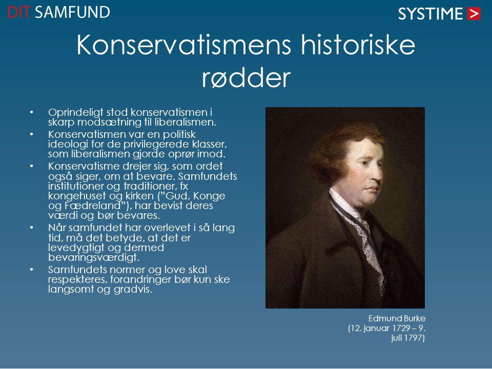 Konservatismens historiske rødder Oprindeligt stod konservatismen i skarp modsætning til liberalismen.