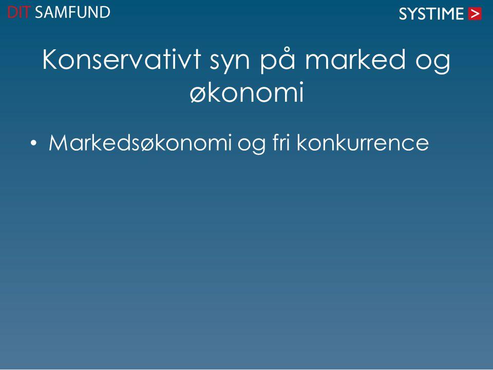 Konservativt syn på marked og økonomi Markedsøkonomi og fri konkurrence